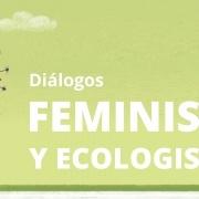 Diálogos Feministas y Ecologistas